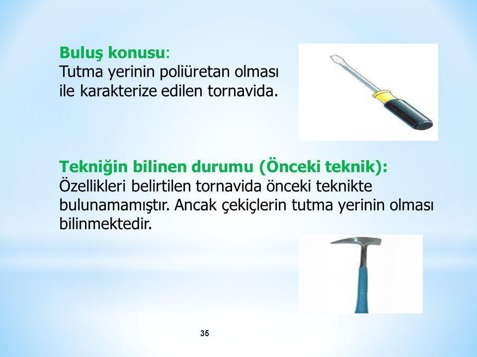 35 Buluş konusu: Tutma yerinin poliüretan olması ile karakterize edilen tornavida. Tekniğin bilinen durumu (Önceki teknik): Özellikleri belirtilen tor