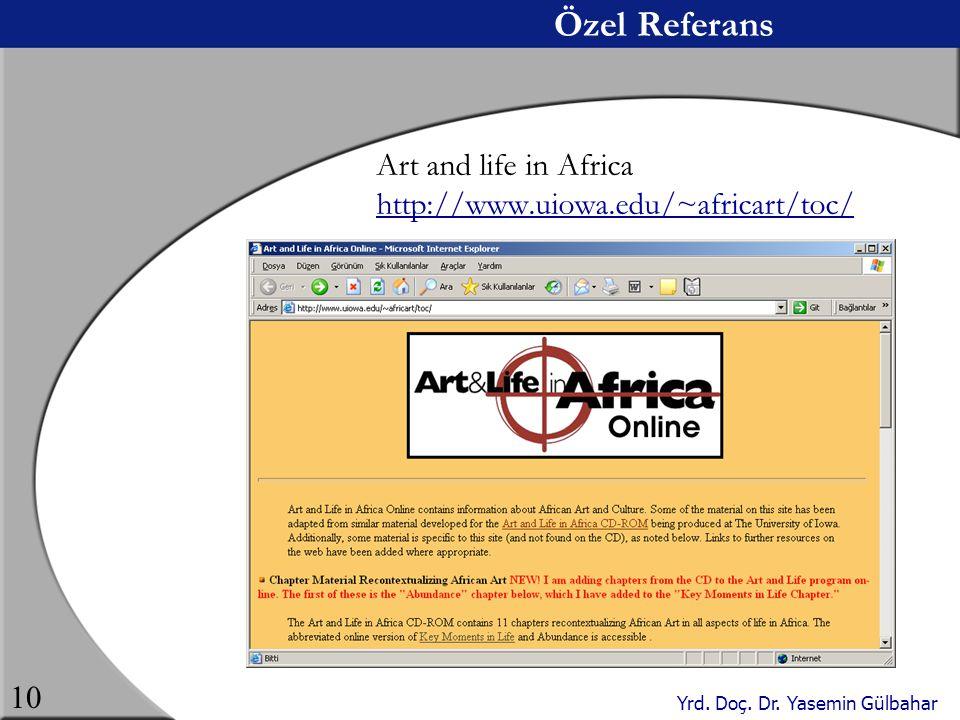 Yrd. Doç. Dr. Yasemin Gülbahar 10 Özel Referans Art and life in Africa http://www.uiowa.edu/~africart/toc/ http://www.uiowa.edu/~africart/toc/