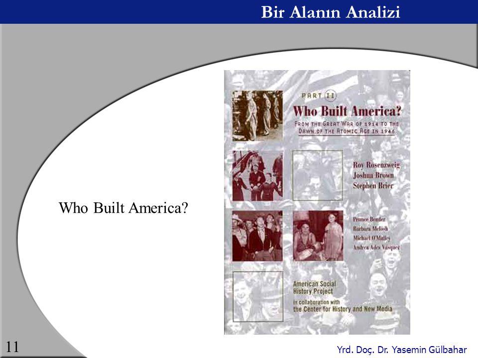 Yrd. Doç. Dr. Yasemin Gülbahar 11 Bir Alanın Analizi Who Built America?