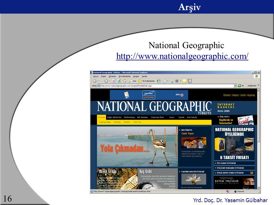 Yrd. Doç. Dr. Yasemin Gülbahar 16 Arşiv National Geographic http://www.nationalgeographic.com/