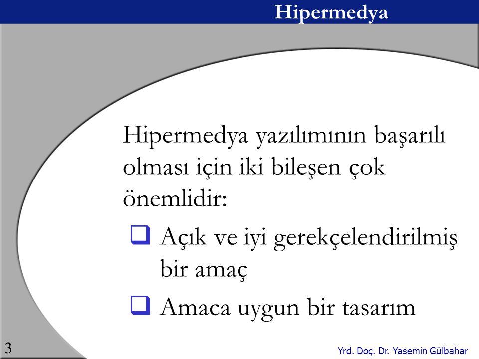 Yrd. Doç. Dr. Yasemin Gülbahar 3 Hipermedya Hipermedya yazılımının başarılı olması için iki bileşen çok önemlidir:  Açık ve iyi gerekçelendirilmiş bi