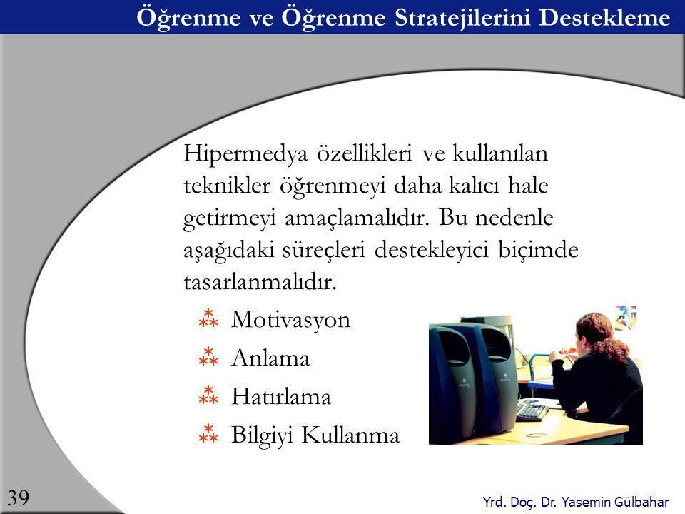 Yrd. Doç. Dr. Yasemin Gülbahar 39 Öğrenme ve Öğrenme Stratejilerini Destekleme Hipermedya özellikleri ve kullanılan teknikler öğrenmeyi daha kalıcı ha
