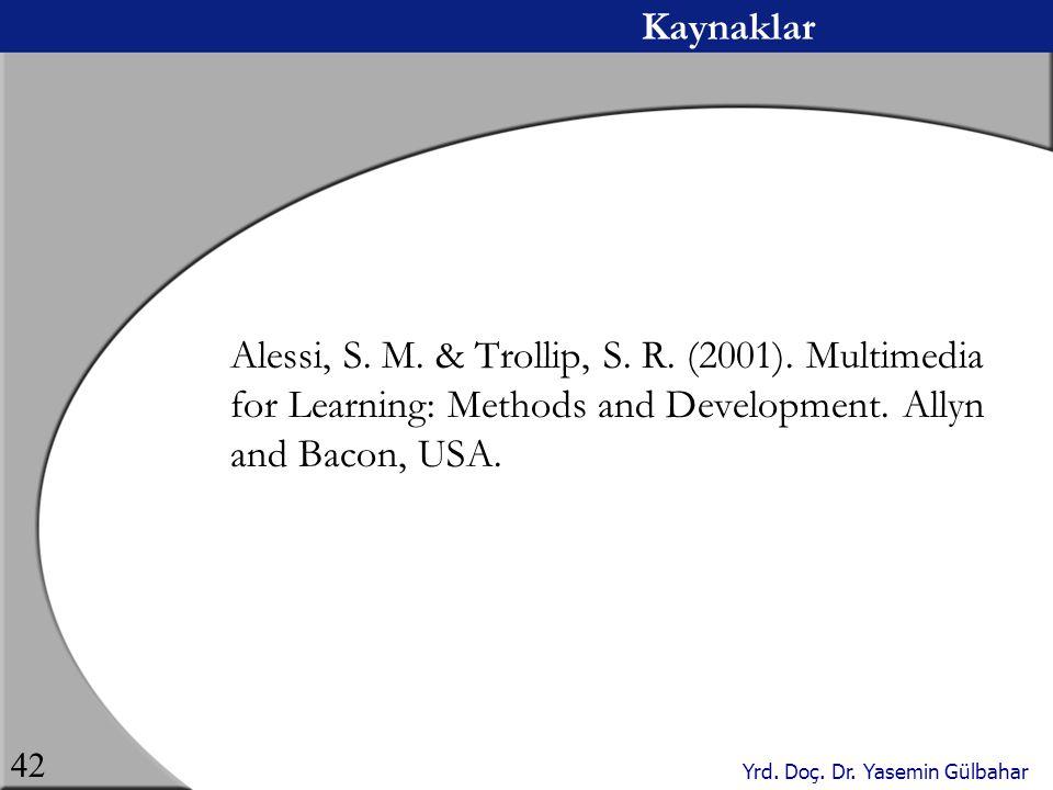 Yrd. Doç. Dr. Yasemin Gülbahar 42 Kaynaklar Alessi, S. M. & Trollip, S. R. (2001). Multimedia for Learning: Methods and Development. Allyn and Bacon,