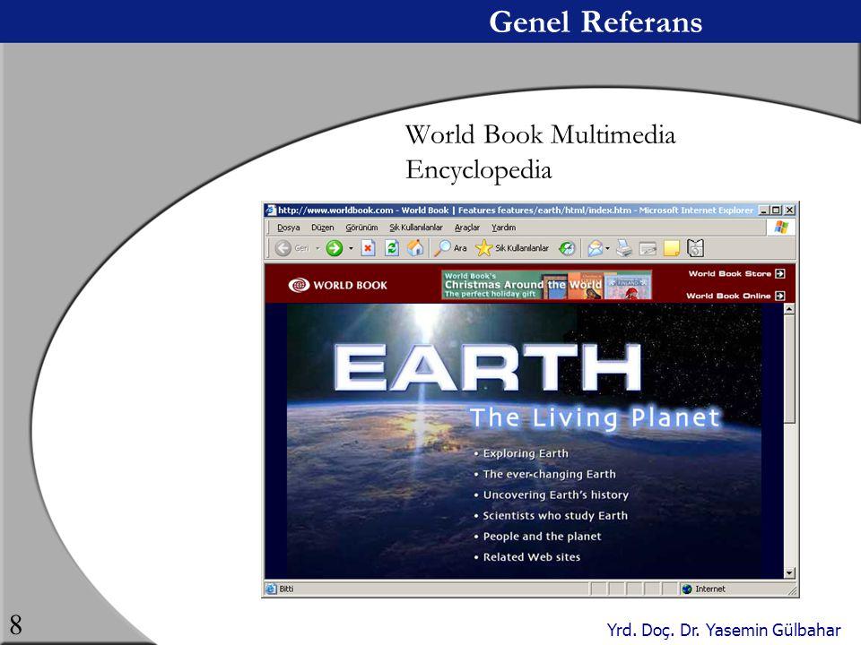 Yrd. Doç. Dr. Yasemin Gülbahar 8 Genel Referans World Book Multimedia Encyclopedia