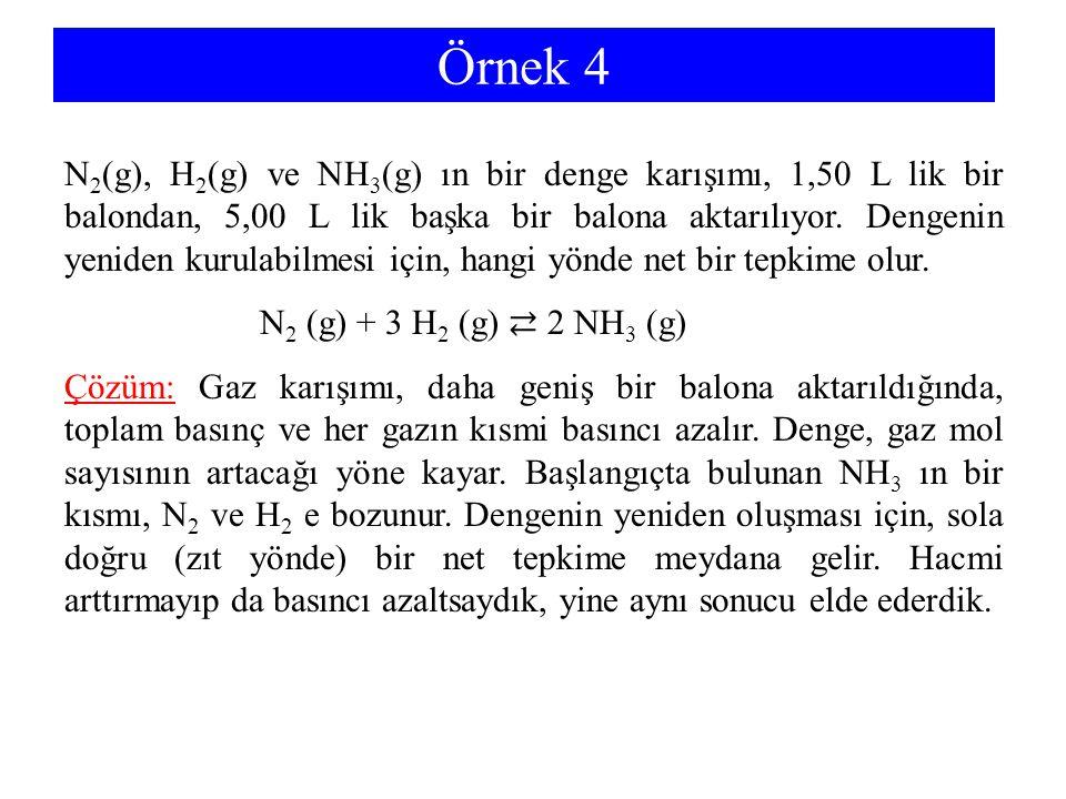 Örnek 4 N 2 (g), H 2 (g) ve NH 3 (g) ın bir denge karışımı, 1,50 L lik bir balondan, 5,00 L lik başka bir balona aktarılıyor. Dengenin yeniden kurulab