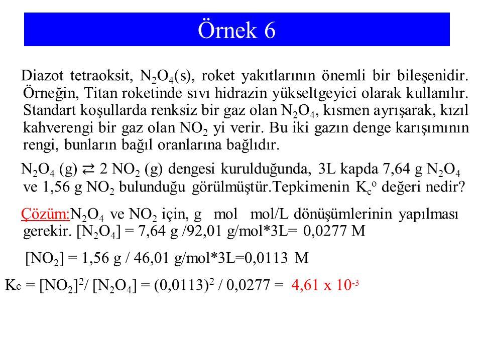 Örnek 6 Diazot tetraoksit, N 2 O 4 (s), roket yakıtlarının önemli bir bileşenidir. Örneğin, Titan roketinde sıvı hidrazin yükseltgeyici olarak kullanı