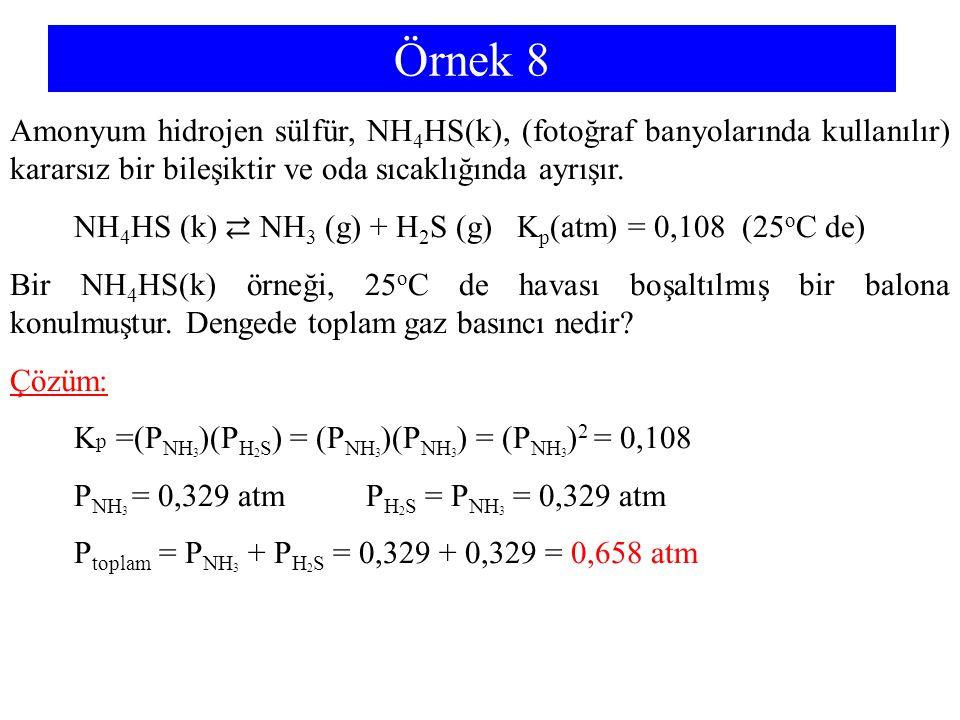 Örnek 8 Amonyum hidrojen sülfür, NH 4 HS(k), (fotoğraf banyolarında kullanılır) kararsız bir bileşiktir ve oda sıcaklığında ayrışır. NH 4 HS (k) ⇄ NH