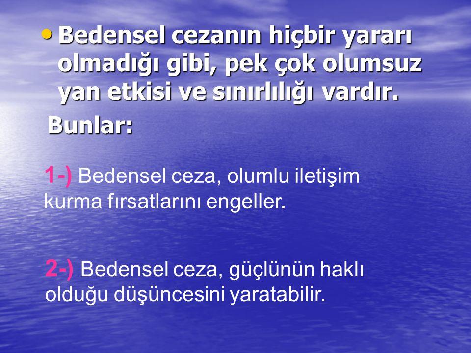 • Bedensel cezanın hiçbir yararı olmadığı gibi, pek çok olumsuz yan etkisi ve sınırlılığı vardır. Bunlar: Bunlar: 1-) Bedensel ceza, olumlu iletişim k