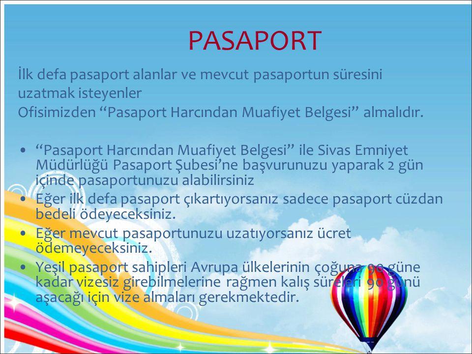 PASAPORT İlk defa pasaport alanlar ve mevcut pasaportun süresini uzatmak isteyenler Ofisimizden Pasaport Harcından Muafiyet Belgesi almalıdır.