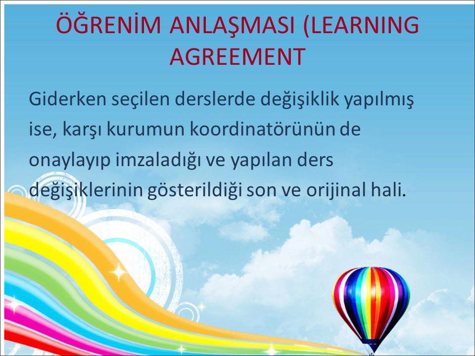 ÖĞRENİM ANLAŞMASI (LEARNING AGREEMENT Giderken seçilen derslerde değişiklik yapılmış ise, karşı kurumun koordinatörünün de onaylayıp imzaladığı ve yap