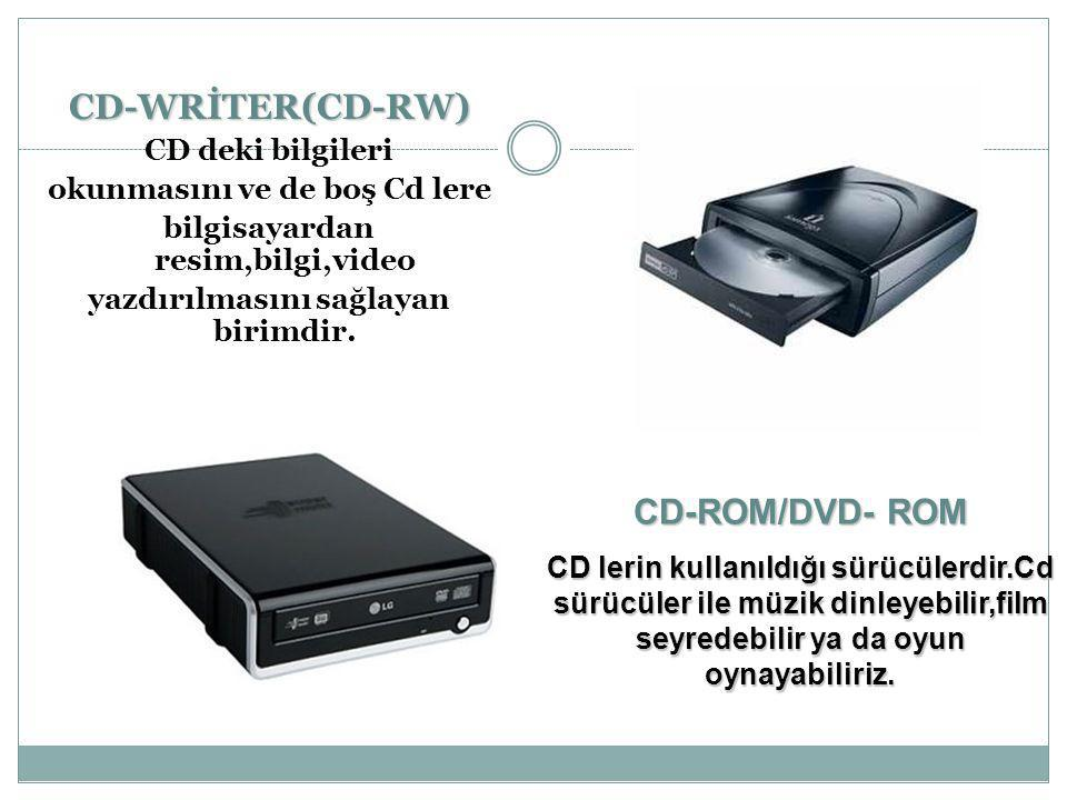 CD-WRİTER(CD-RW) CD deki bilgileri okunmasını ve de boş Cd lere bilgisayardan resim,bilgi,video yazdırılmasını sağlayan birimdir. CD-ROM/DVD- ROM CD l