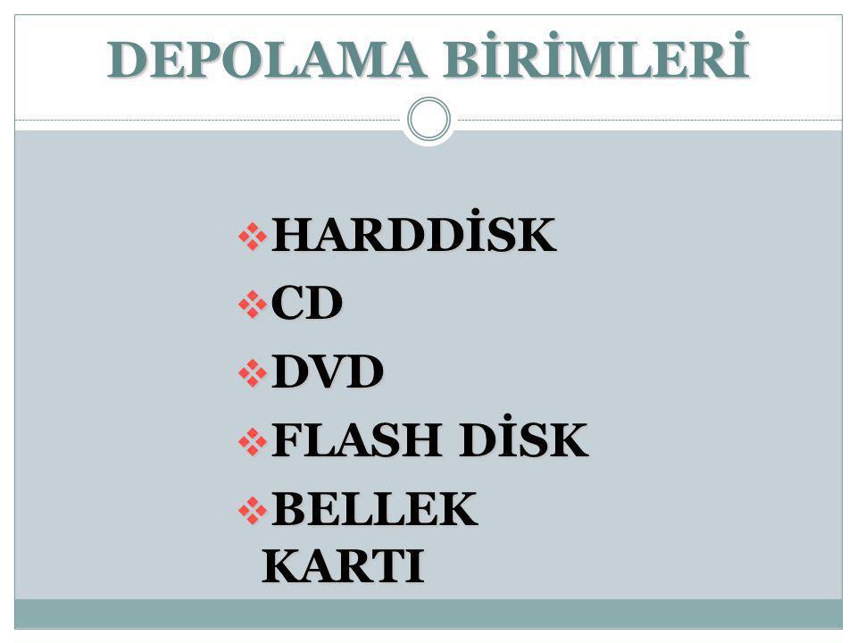 DEPOLAMA BİRİMLERİ  HARDDİSK  CD  DVD  FLASH DİSK  BELLEK KARTI