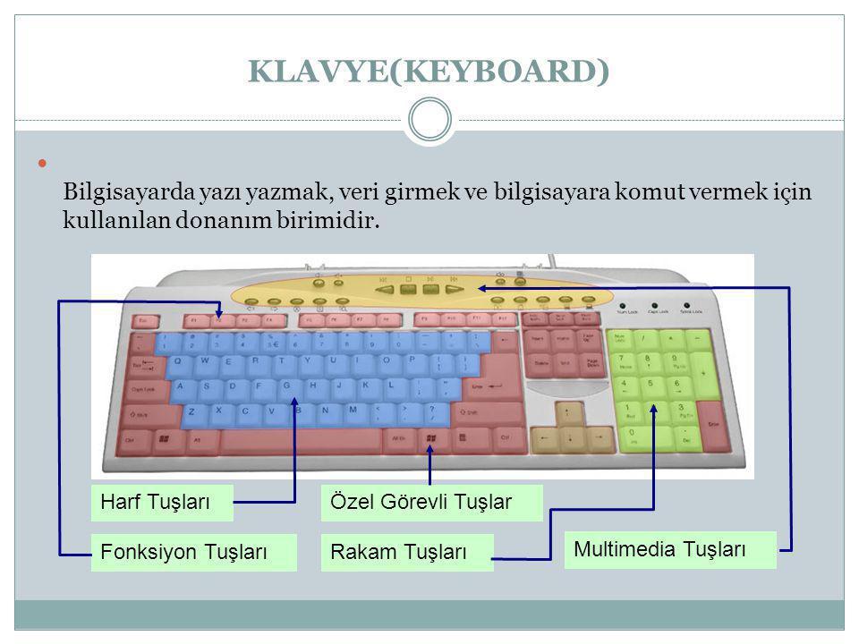 KLAVYE(KEYBOARD)  Klavye Bilgisayarda yazı yazmak, veri girmek ve bilgisayara komut vermek için kullanılan donanım birimidir. Harf Tuşları Fonksiyon