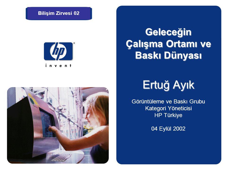 Geleceğin Çalışma Ortamı ve Baskı Dünyası Ertuğ Ayık Görüntüleme ve Baskı Grubu Kategori Yöneticisi HP Türkiye 04 Eylül 2002 Bilişim Zirvesi 02