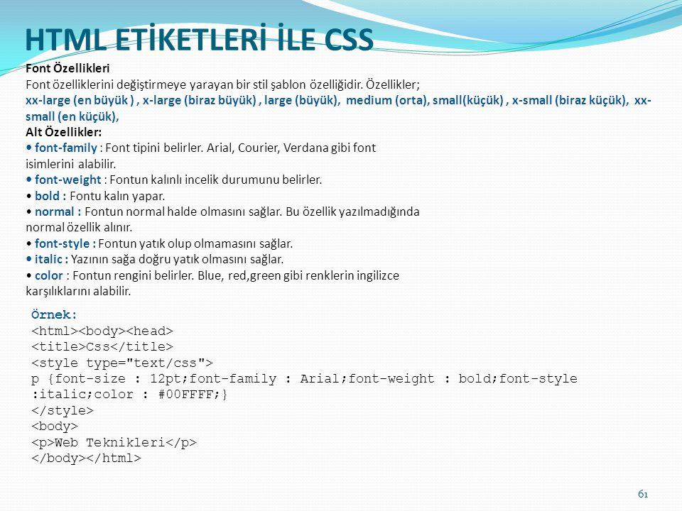 HTML ETİKETLERİ İLE CSS Font Özellikleri Font özelliklerini değiştirmeye yarayan bir stil şablon özelliğidir. Özellikler; xx-large (en büyük ), x-larg