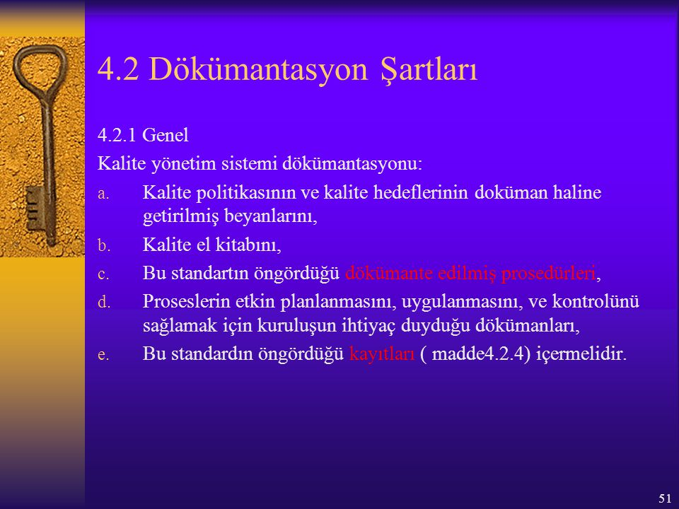 51 4.2 Dökümantasyon Şartları 4.2.1 Genel Kalite yönetim sistemi dökümantasyonu: a. Kalite politikasının ve kalite hedeflerinin doküman haline getiril