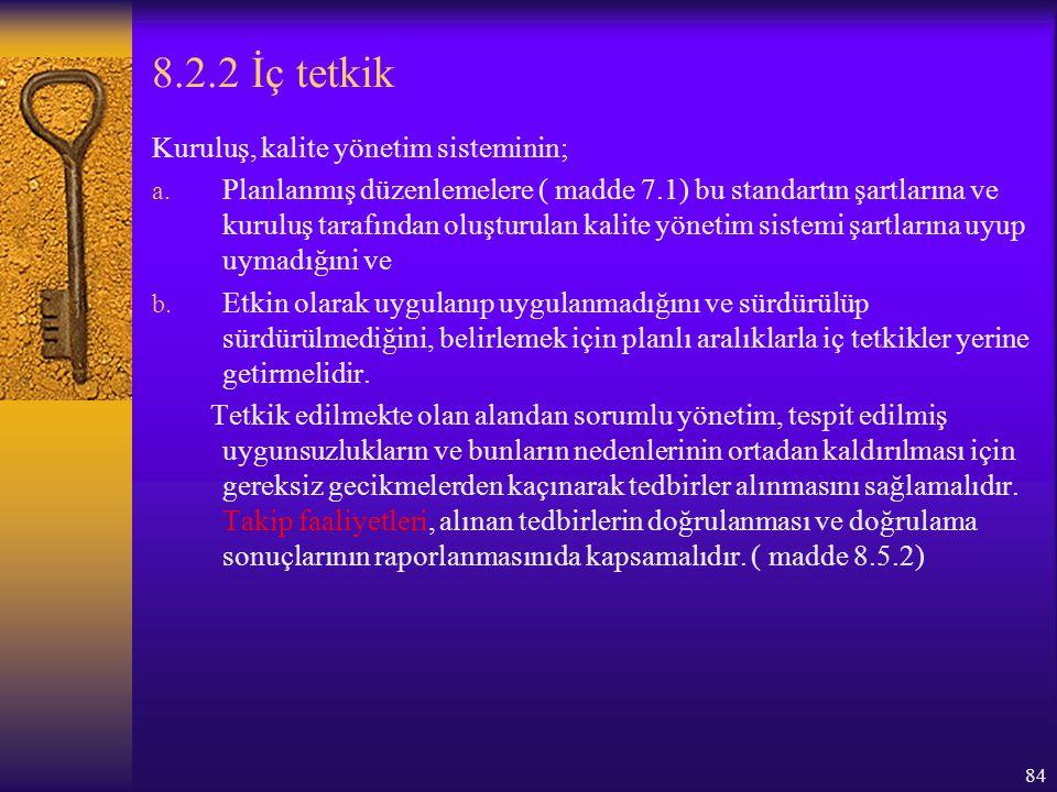 84 8.2.2 İç tetkik Kuruluş, kalite yönetim sisteminin; a. Planlanmış düzenlemelere ( madde 7.1) bu standartın şartlarına ve kuruluş tarafından oluştur