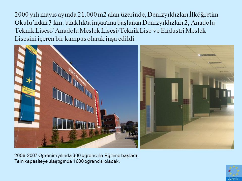 2000 yılı mayıs ayında 21.000 m2 alan üzerinde, Denizyıldızları İlköğretim Okulu'ndan 3 km. uzaklıkta inşaatına başlanan Denizyıldızları 2, Anadolu Te
