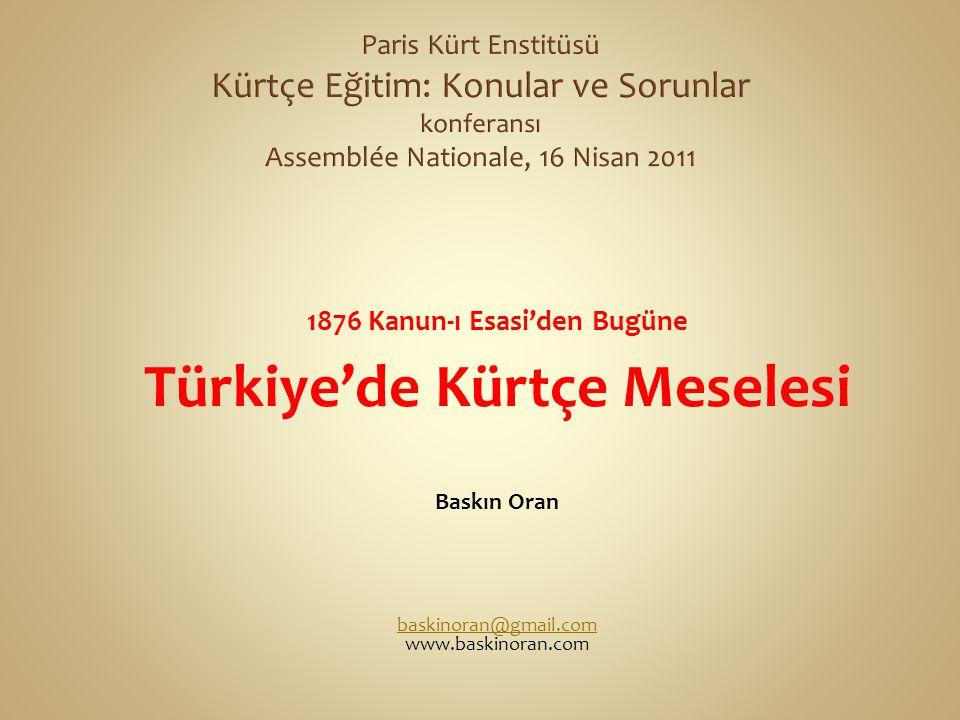 1876 Kanun-ı Esasi'den Bugüne Türkiye'de Kürtçe Meselesi Baskın Oran baskinoran@gmail.com www.baskinoran.com
