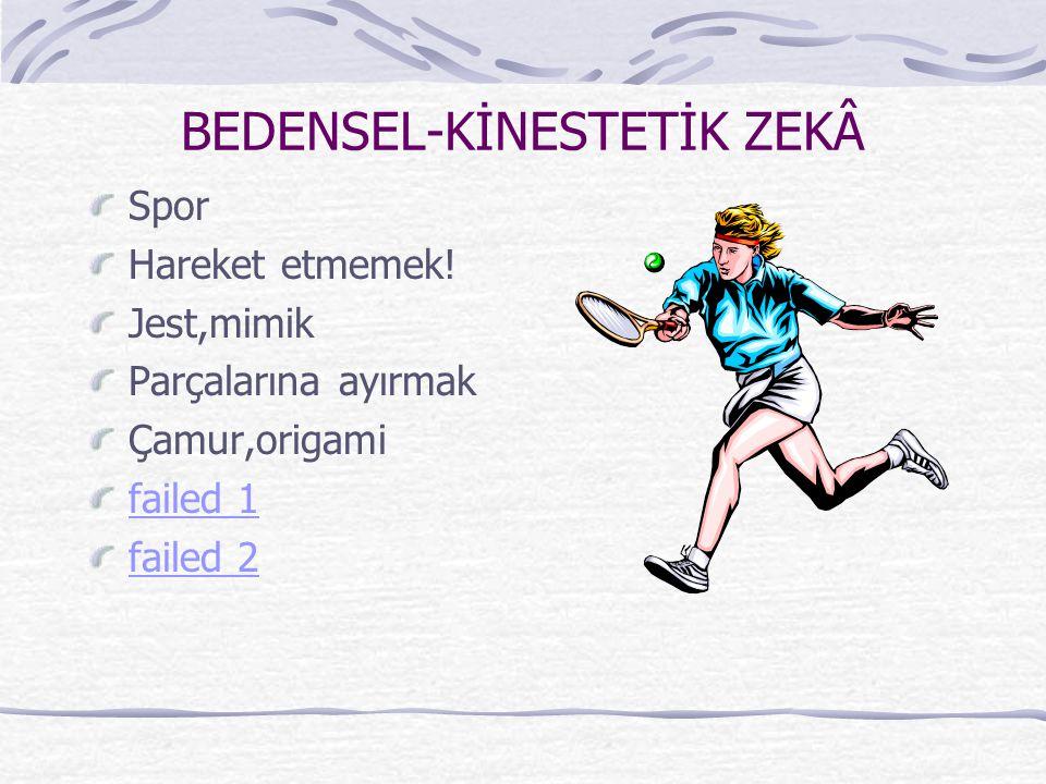 BEDENSEL-KİNESTETİK ZEKÂ Spor Hareket etmemek.