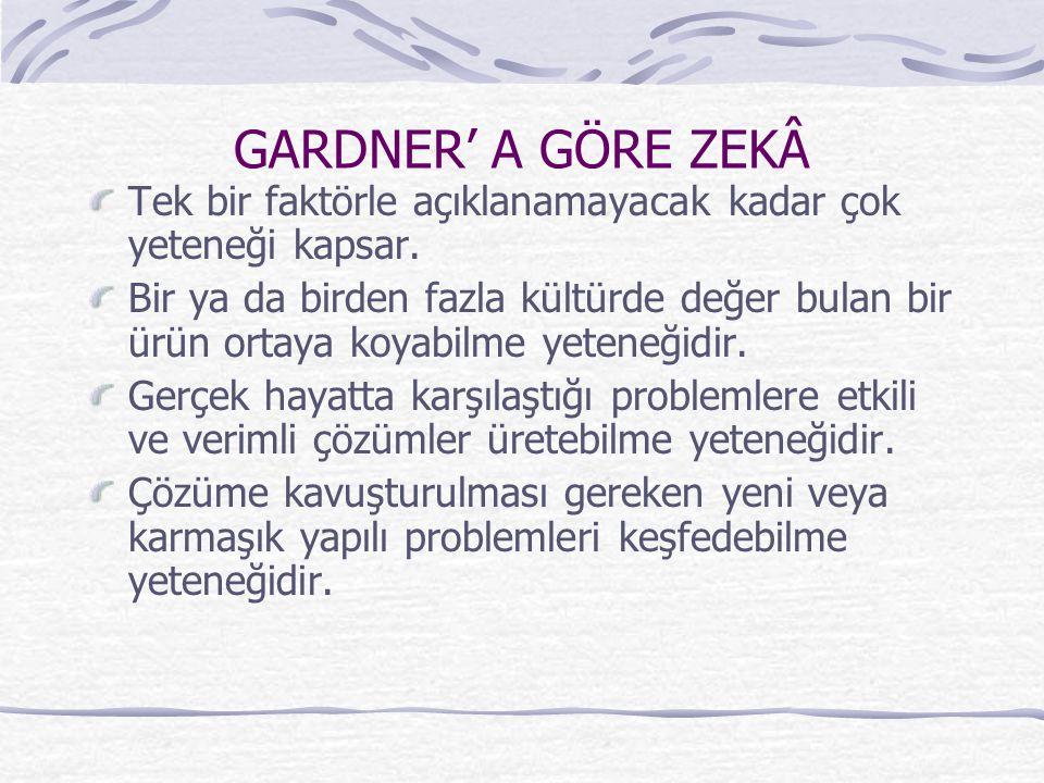 Zeka, problemleri çözme ve bir veya birden fazla kültürde de ğ er bulan bir ürün ortaya koyma yetene ğ idir. Howard GARDNER FRAMES OF MIND (1983)