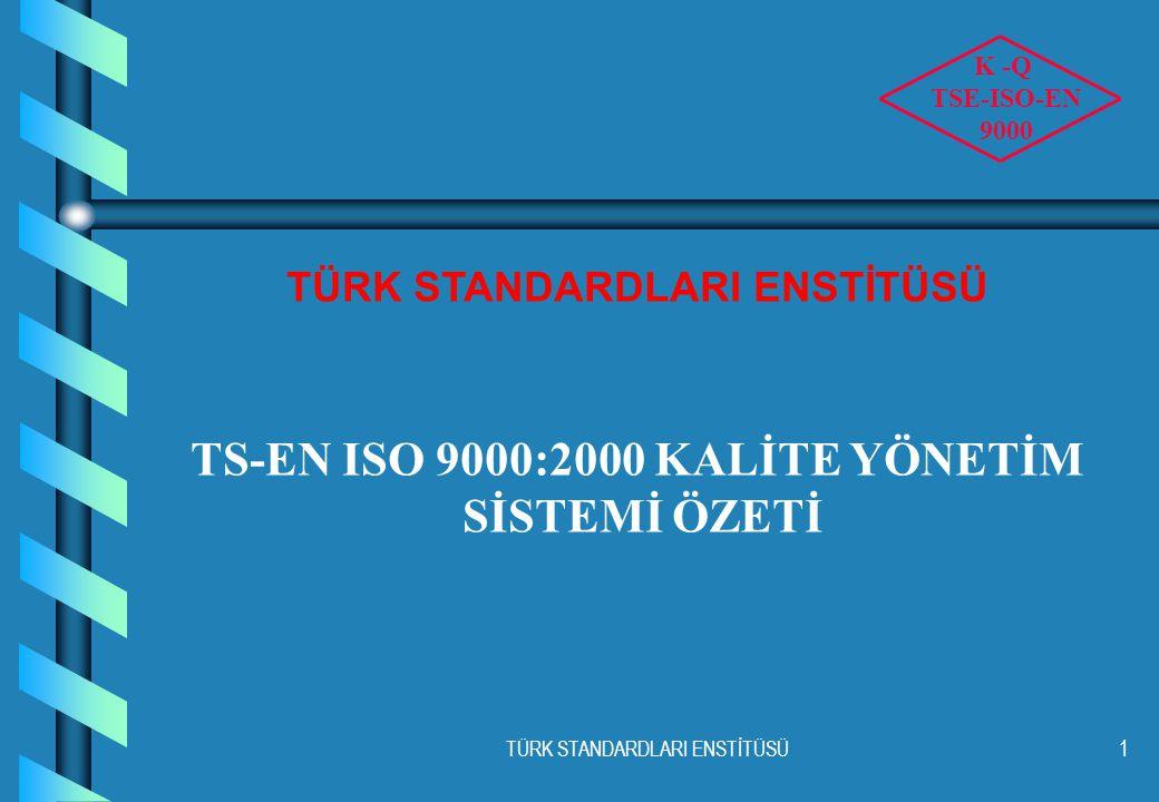 TÜRK STANDARDLARI ENSTİTÜSÜ1 TS-EN ISO 9000:2000 KALİTE YÖNETİM SİSTEMİ ÖZETİ K -Q TSE-ISO-EN 9000