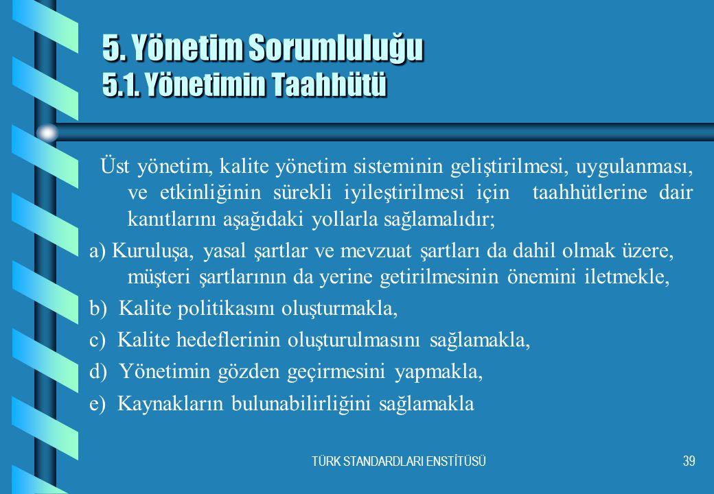 TÜRK STANDARDLARI ENSTİTÜSÜ39 5.Yönetim Sorumluluğu 5.1.
