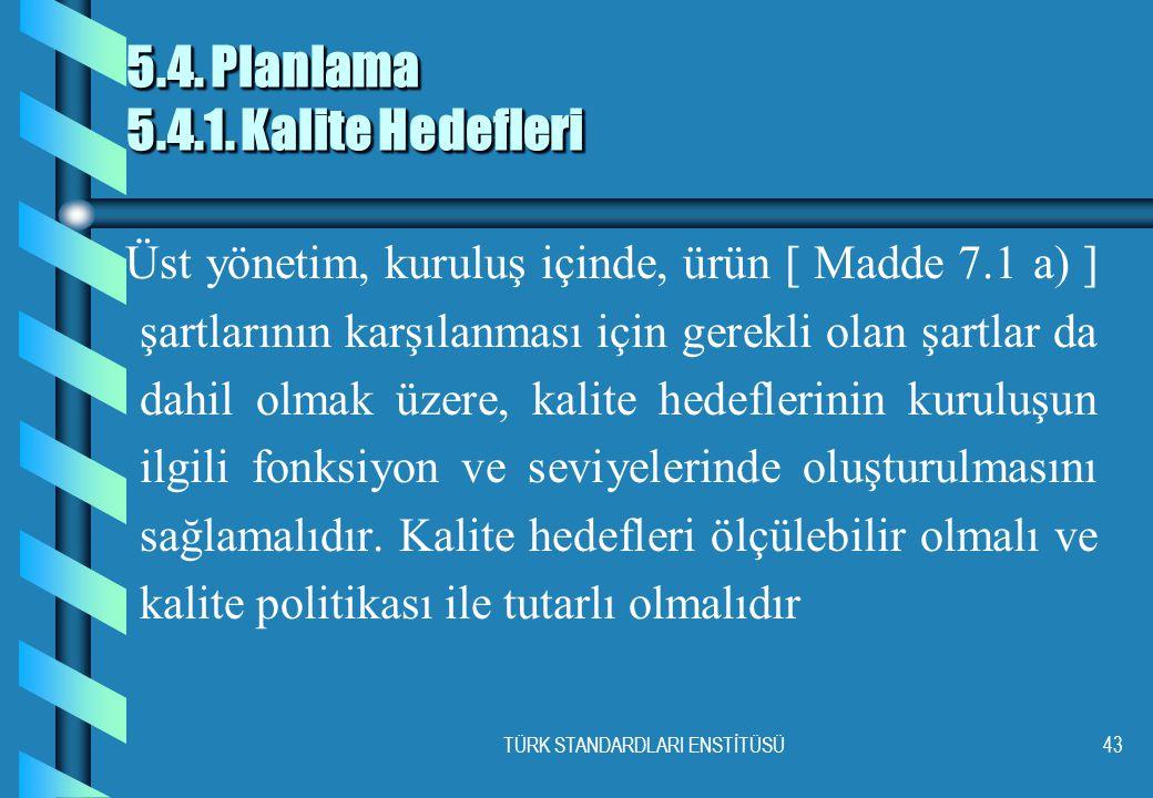 TÜRK STANDARDLARI ENSTİTÜSÜ43 5.4.Planlama 5.4.1.