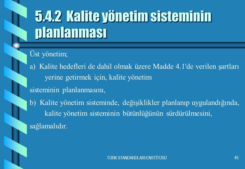 TÜRK STANDARDLARI ENSTİTÜSÜ45 5.4.2 Kalite yönetim sisteminin planlanması Üst yönetim; a) Kalite hedefleri de dahil olmak üzere Madde 4.1'de verilen ş