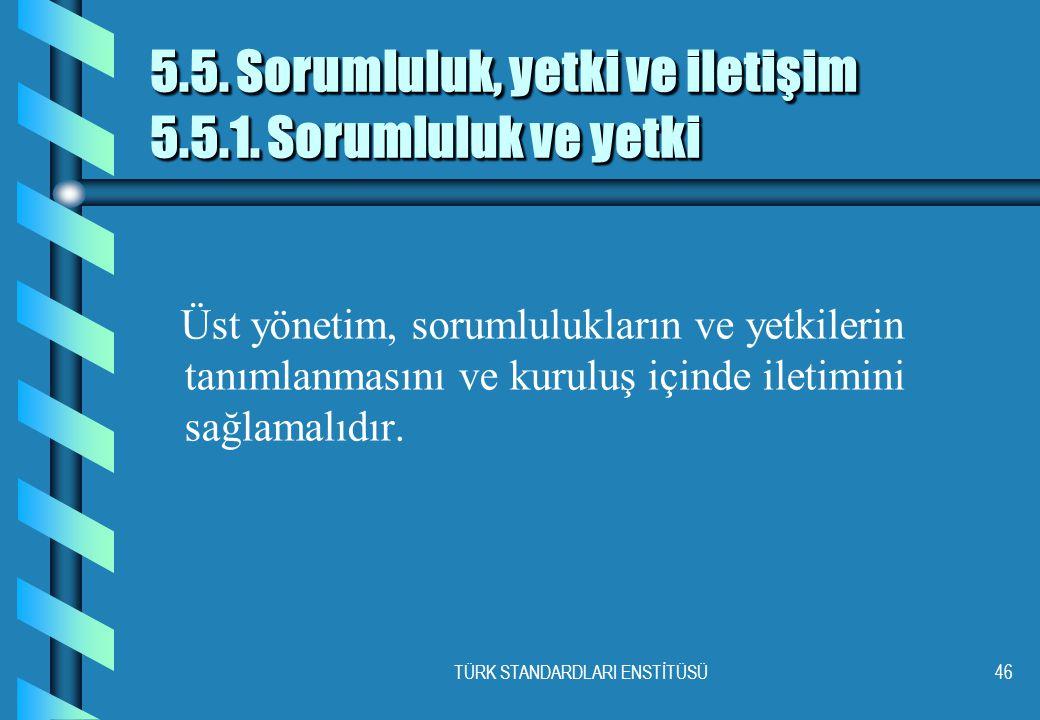TÜRK STANDARDLARI ENSTİTÜSÜ46 5.5. Sorumluluk, yetki ve iletişim 5.5.1. Sorumluluk ve yetki Üst yönetim, sorumlulukların ve yetkilerin tanımlanmasını