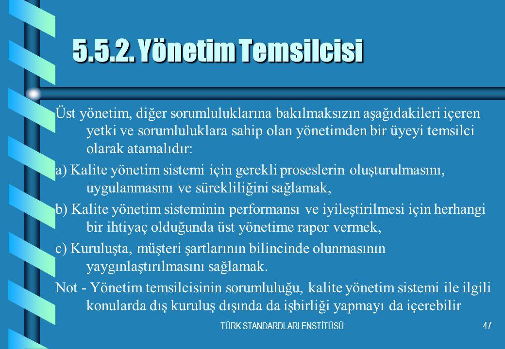 TÜRK STANDARDLARI ENSTİTÜSÜ47 5.5.2. Yönetim Temsilcisi Üst yönetim, diğer sorumluluklarına bakılmaksızın aşağıdakileri içeren yetki ve sorumluluklara