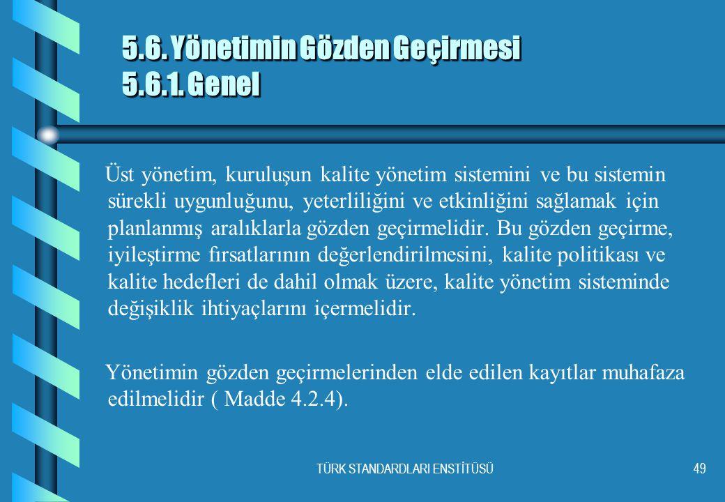 TÜRK STANDARDLARI ENSTİTÜSÜ49 5.6.Yönetimin Gözden Geçirmesi 5.6.1.