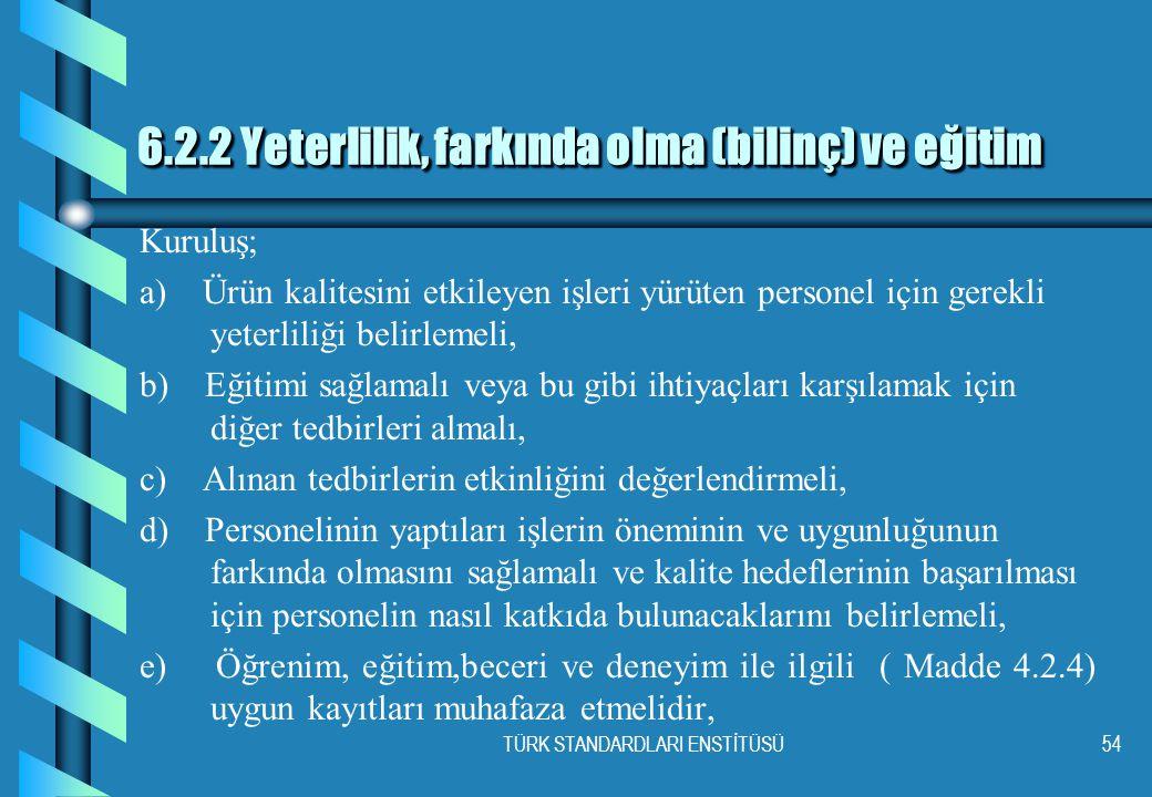 TÜRK STANDARDLARI ENSTİTÜSÜ54 6.2.2 Yeterlilik, farkında olma (bilinç) ve eğitim 6.2.2 Yeterlilik, farkında olma (bilinç) ve eğitim Kuruluş; a) Ürün k