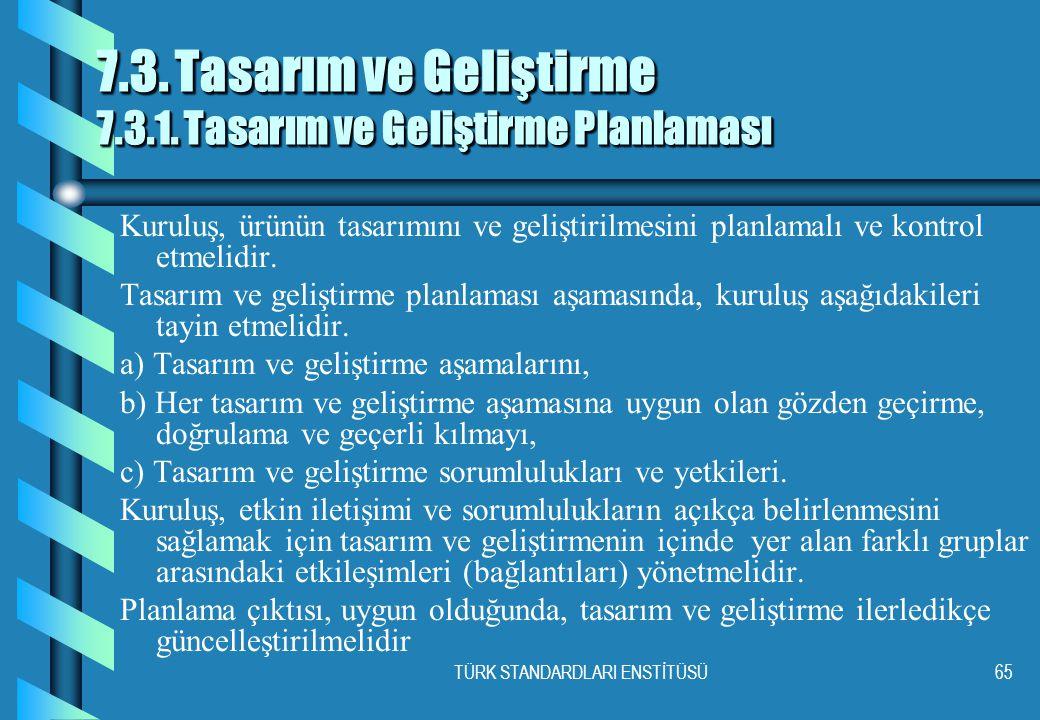 TÜRK STANDARDLARI ENSTİTÜSÜ65 7.3.Tasarım ve Geliştirme 7.3.1.