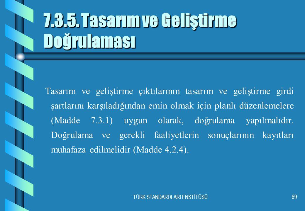 TÜRK STANDARDLARI ENSTİTÜSÜ69 7.3.5.