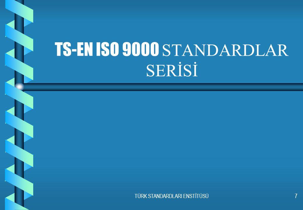 TÜRK STANDARDLARI ENSTİTÜSÜ7 TS-EN ISO 9000 STANDARDLAR SERİSİ
