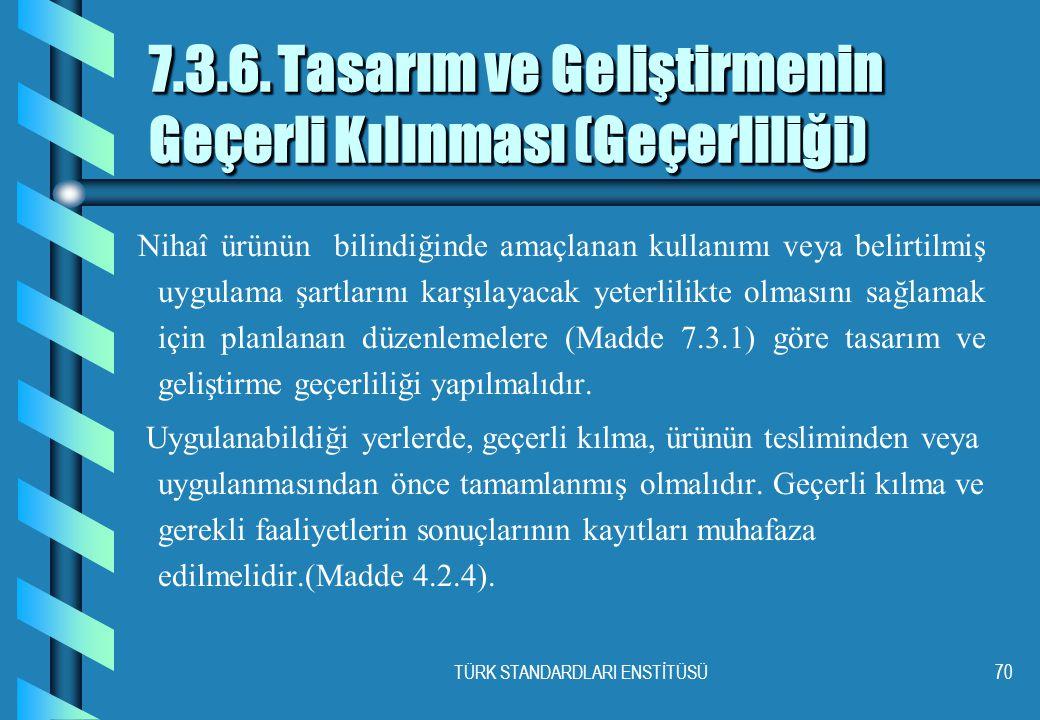 TÜRK STANDARDLARI ENSTİTÜSÜ70 7.3.6.