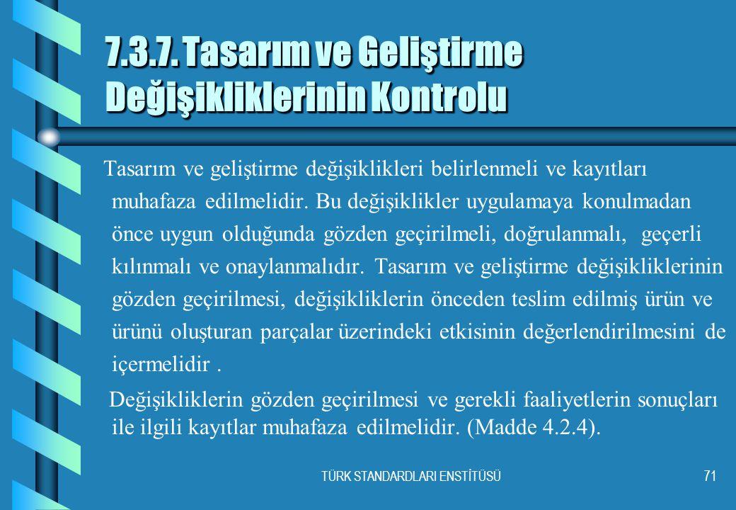TÜRK STANDARDLARI ENSTİTÜSÜ71 7.3.7.