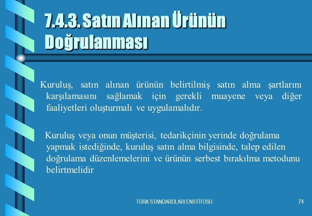 TÜRK STANDARDLARI ENSTİTÜSÜ74 7.4.3.