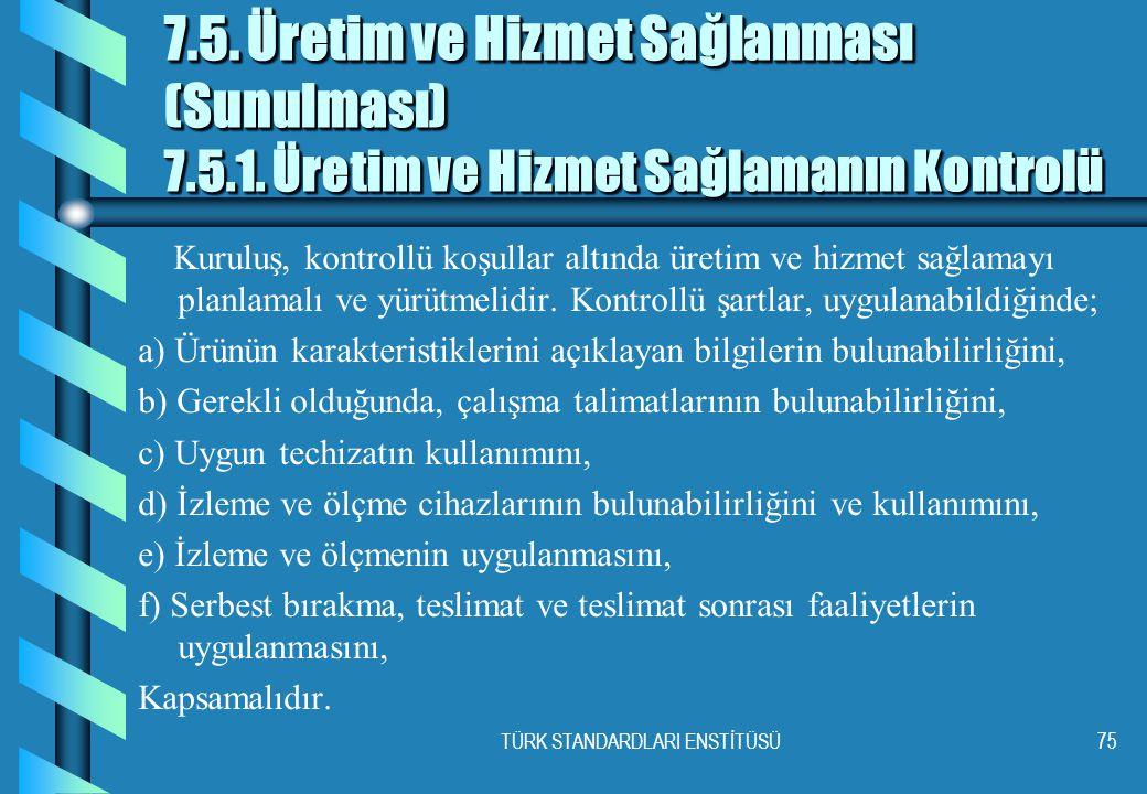 TÜRK STANDARDLARI ENSTİTÜSÜ75 7.5.Üretim ve Hizmet Sağlanması (Sunulması) 7.5.1.