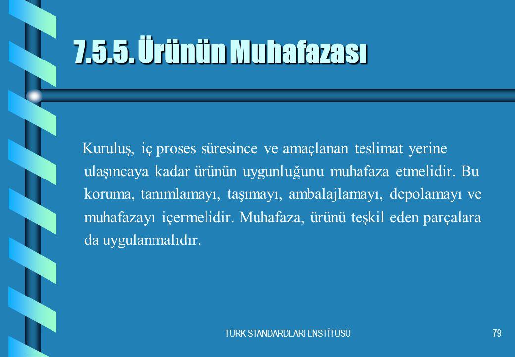 TÜRK STANDARDLARI ENSTİTÜSÜ79 7.5.5.