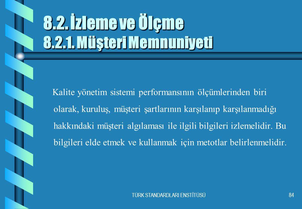 TÜRK STANDARDLARI ENSTİTÜSÜ84 8.2.İzleme ve Ölçme 8.2.1.