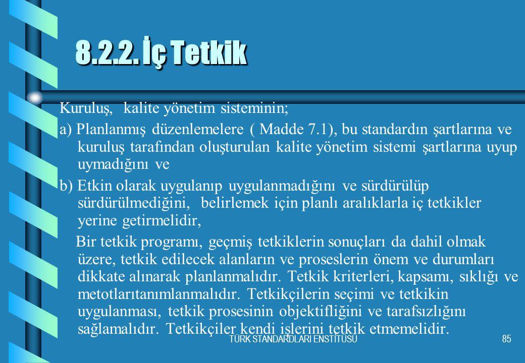 TÜRK STANDARDLARI ENSTİTÜSÜ85 8.2.2. İç Tetkik Kuruluş, kalite yönetim sisteminin; a) Planlanmış düzenlemelere ( Madde 7.1), bu standardın şartlarına