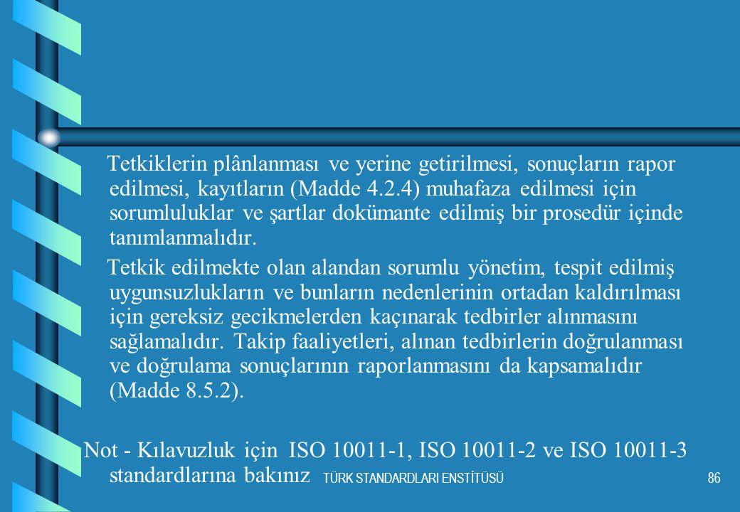 TÜRK STANDARDLARI ENSTİTÜSÜ86 Tetkiklerin plânlanması ve yerine getirilmesi, sonuçların rapor edilmesi, kayıtların (Madde 4.2.4) muhafaza edilmesi içi