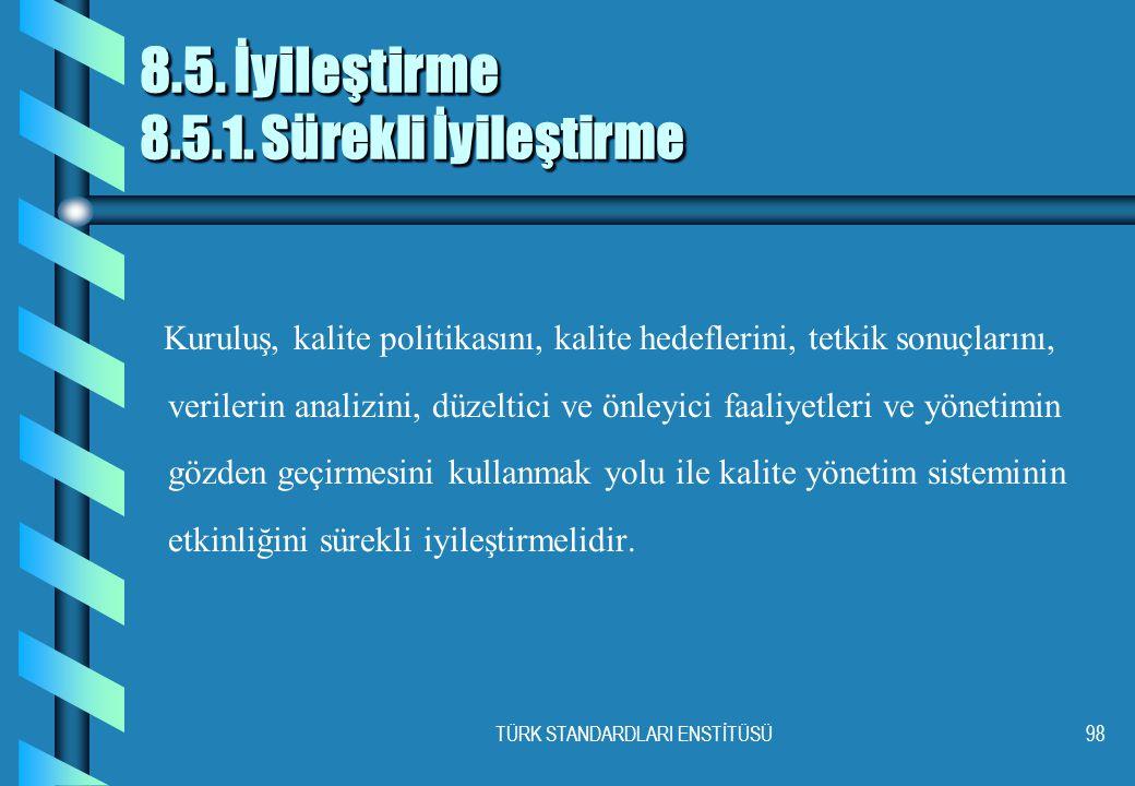 TÜRK STANDARDLARI ENSTİTÜSÜ98 8.5.İyileştirme 8.5.1.