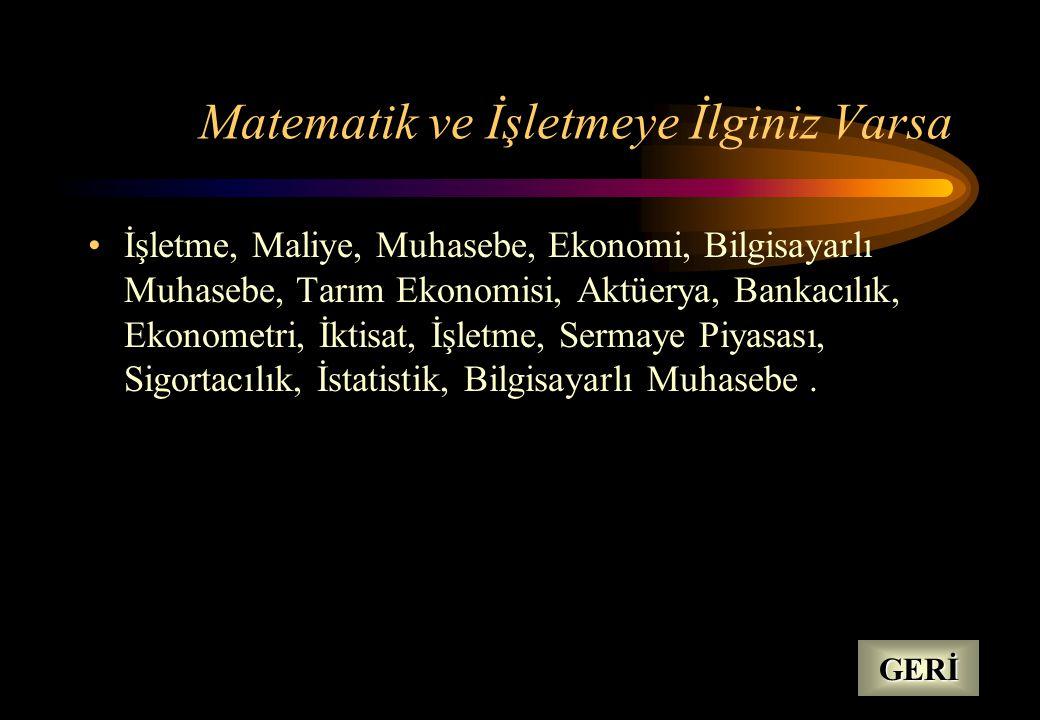 Biyoloji ve Kimya'yı Seviyorsanız •Biyokimya, Diyetetik, Genetik, Eczacılık, Sağlık Memurluğu, Veterinerlik, Deri Lif Tek., Gıda Bilimi, Su Ürünleri,
