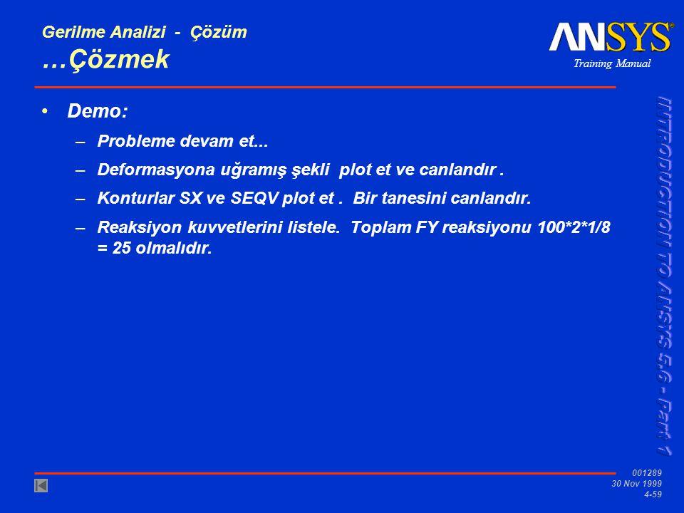 Training Manual 001289 30 Nov 1999 4-59 Gerilme Analizi - Çözüm …Çözmek •Demo: –Probleme devam et...
