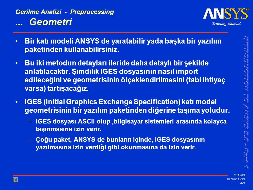 Training Manual 001289 30 Nov 1999 4-60 Gerilme Analizi •Preprocessing 3Geometri 3Ağ oluşumu •Solution 3Yükleme 3Çözmek •Postprocessing 3Sonuçların gözden geçirilmesi 3Çözümlerin geçerliliğinin kontrolü