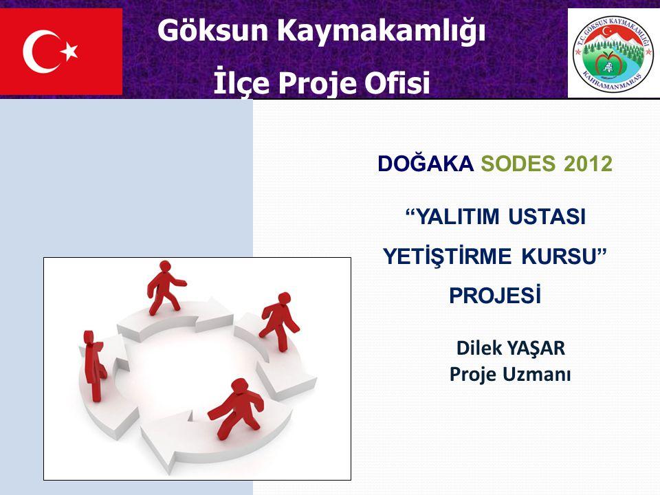 Dilek YAŞAR Proje Uzmanı Göksun Kaymakamlığı İlçe Proje Ofisi DOĞAKA SODES 2012 YALITIM USTASI YETİŞTİRME KURSU PROJESİ