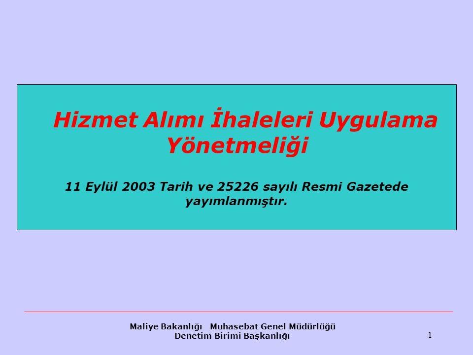 Maliye Bakanlığı Muhasebat Genel Müdürlüğü Denetim Birimi Başkanlığı 1 Hizmet Alımı İhaleleri Uygulama Yönetmeliği 11 Eylül 2003 Tarih ve 25226 sayılı